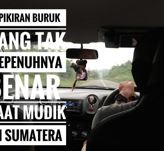 6 Pikiran Buruk yang Tak Sepenuhnya Benar saat Mudik di Sumatera
