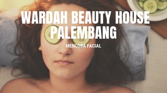 Mencoba Facial di Wardah Beauty House Palembang