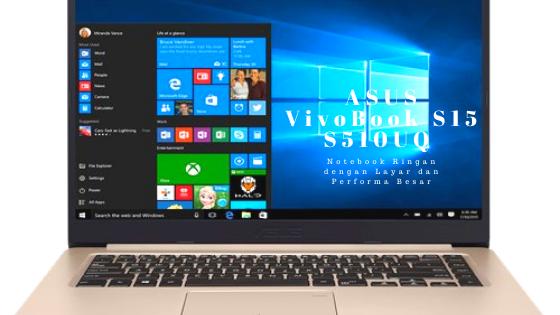 ASUS VivoBook S15 S510UQ : Notebook Ringan dengan Layar dan Performa Besar