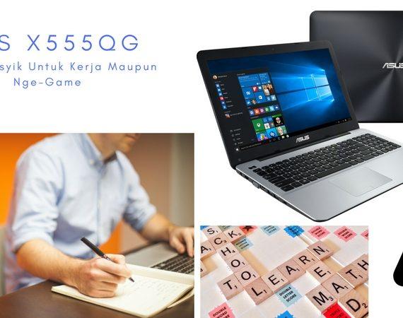 ASUS X555QG, Partner Asyik Untuk Kerja Maupun Nge-Game