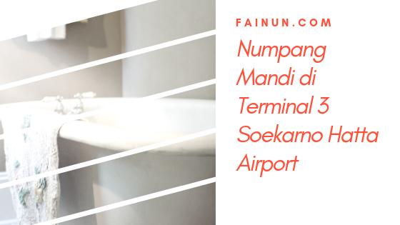 Numpang Mandi di Terminal 3 Soekarno Hatta Airport