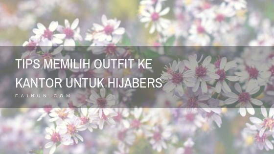 Tips Memilih Outfit ke Kantor untuk Hijabers