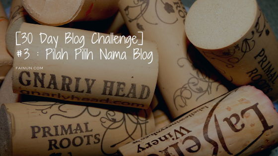 [30 Day Blog Challenge] #3 : Pilah Pilih Nama Blog