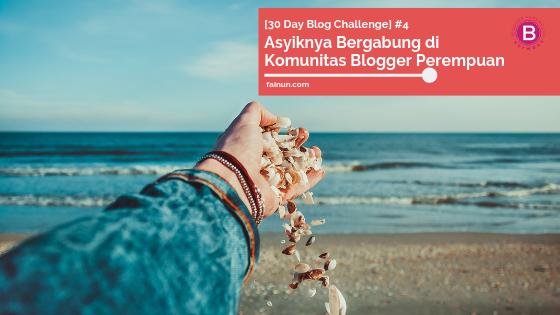 [30 Day Blog Challenge] #4 : Asyiknya Bergabung di Komunitas Blogger Perempuan