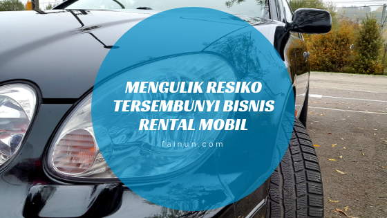 Mengulik Resiko Tersembunyi Bisnis Rental Mobil
