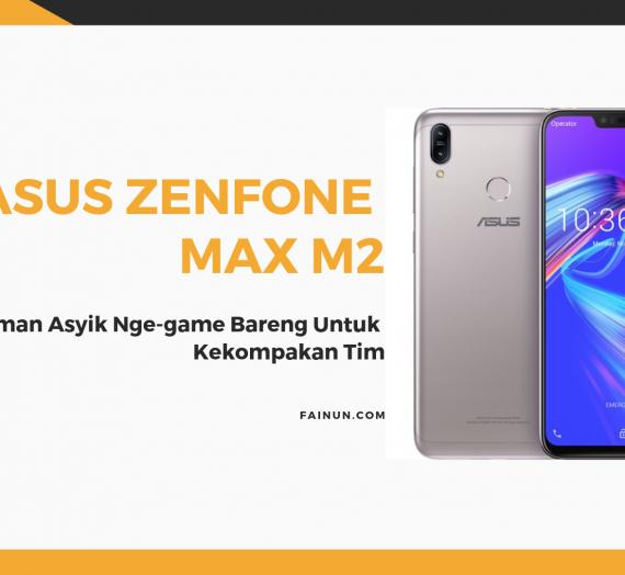 ASUS ZenFone Max M2 : Teman Asyik Nge-game Bareng Untuk Kekompakan Tim