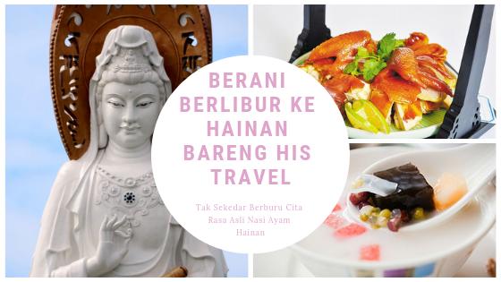 Berani Berlibur ke Hainan Bareng HIS Travel : Tak Sekedar Berburu Cita Rasa Asli Nasi Ayam Hainan