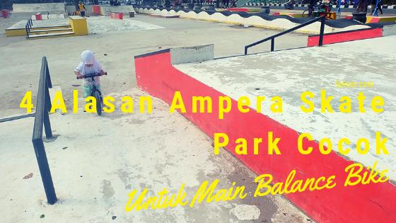 4 Alasan Ampera Skate Park Cocok Untuk Main Balance Bike