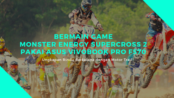 Bermain Game Monster Energy Supercross 2 Pakai ASUS VivoBook Pro F570