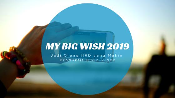 My Big Wish 2019: Jadi Orang HRD yang Makin Produktif Bikin Video