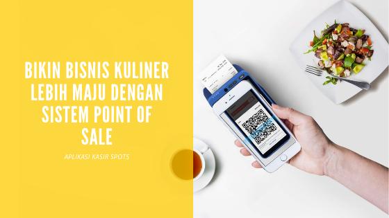 Bikin Bisnis Kuliner Lebih Maju dengan Sistem Point of Sale