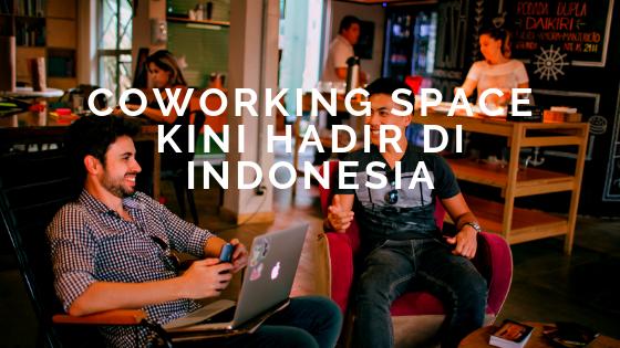 Coworking Space Kini Hadir di Indonesia