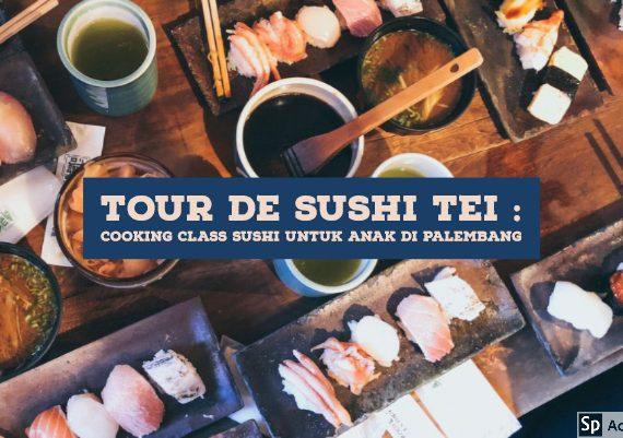 Tour de Sushi Tei : Cooking Class Sushi untuk Anak di Palembang