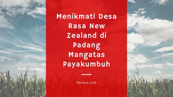 Desa Rasa New Zealand di Padang Mangatas Payakumbuh