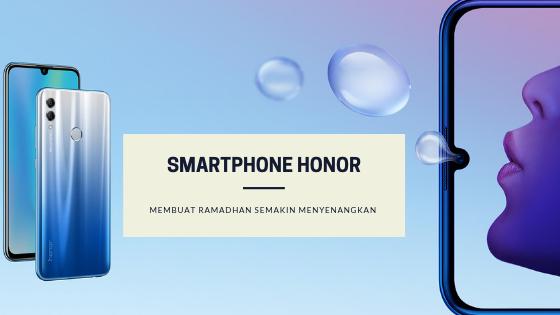 HONOR Smartphone : Ramadhan Semakin Menyenangkan Bersamanya
