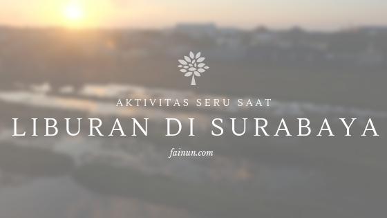Aktivitas Seru Saat Liburan di Surabaya