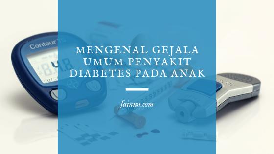 Mengenal Gejala Umum Penyakit Diabetes pada Anak