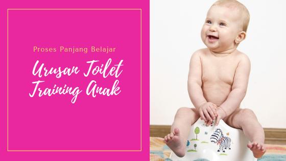 Urusan Toilet Training Anak : Proses Panjang Belajar