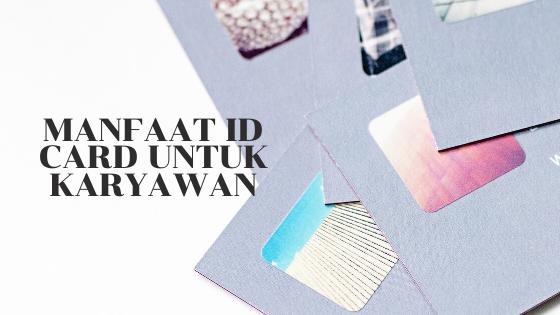 Manfaat ID Card Untuk Karyawan