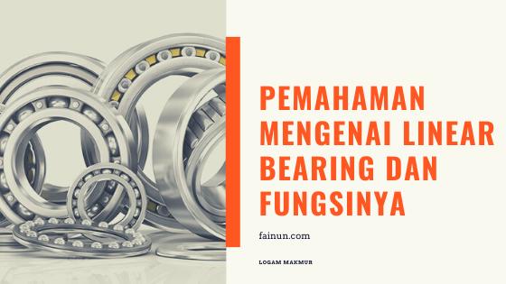 Pemahaman Mengenai Linear Bearing