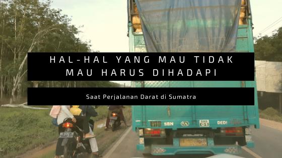 Saat Perjalanan Darat di Sumatra