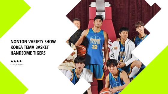 Nonton Variety Show Korea Tema Basket Handsome Tigers