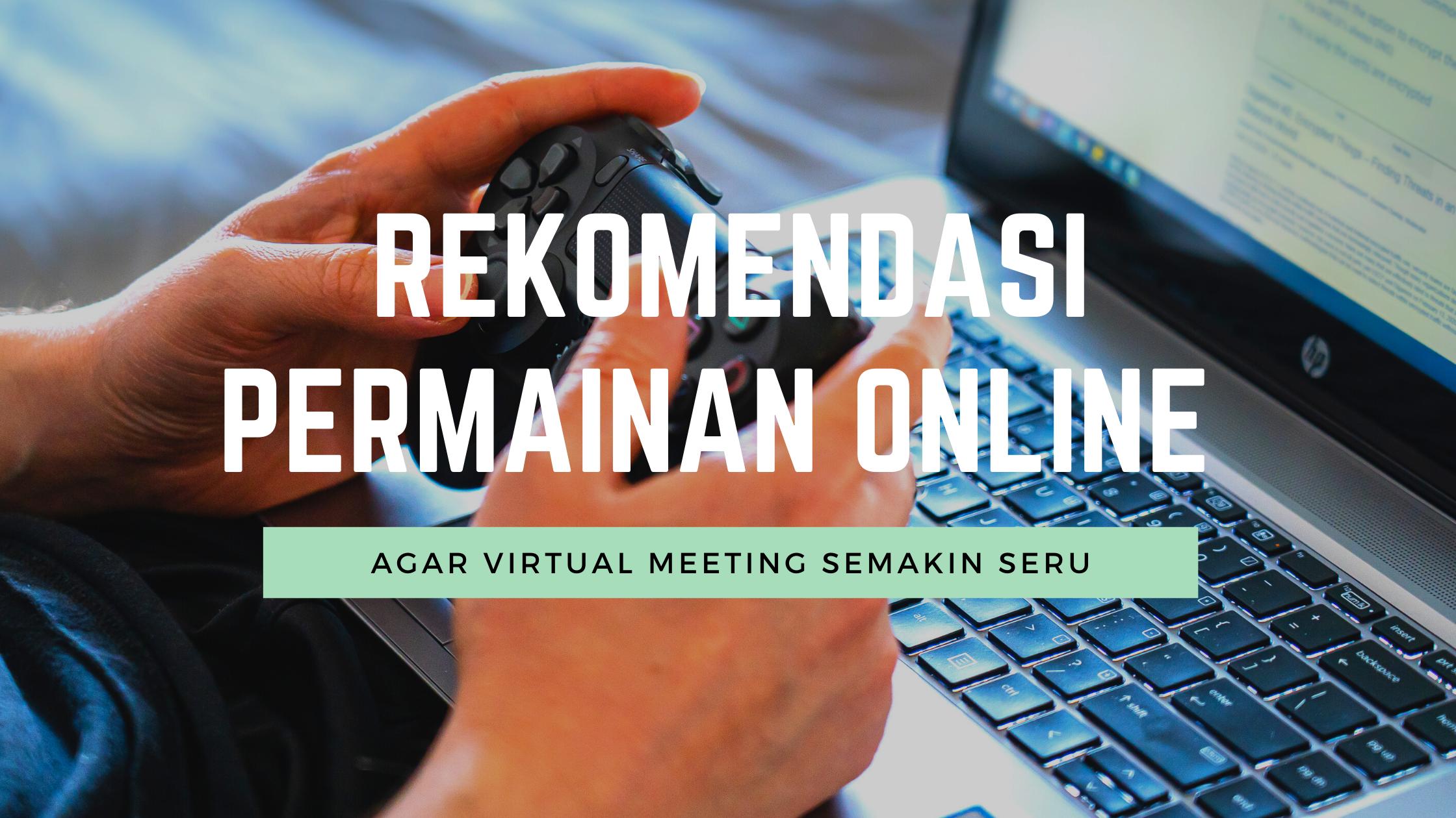 Rekomendasi Permainan Online Agar Virtual Meeting Semakin Seru