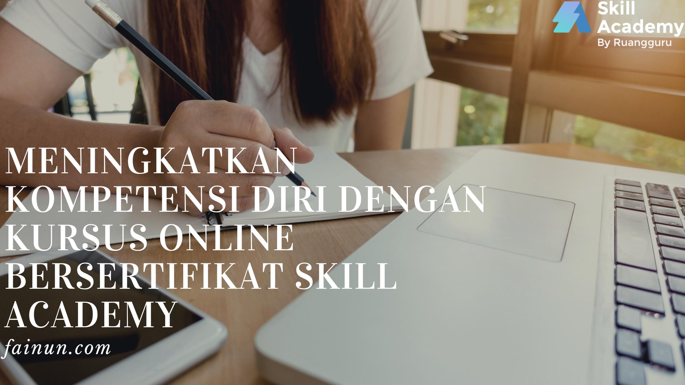 Meningkatkan Kompetensi Diri dengan Kursus Online Bersertifikat Skill Academy