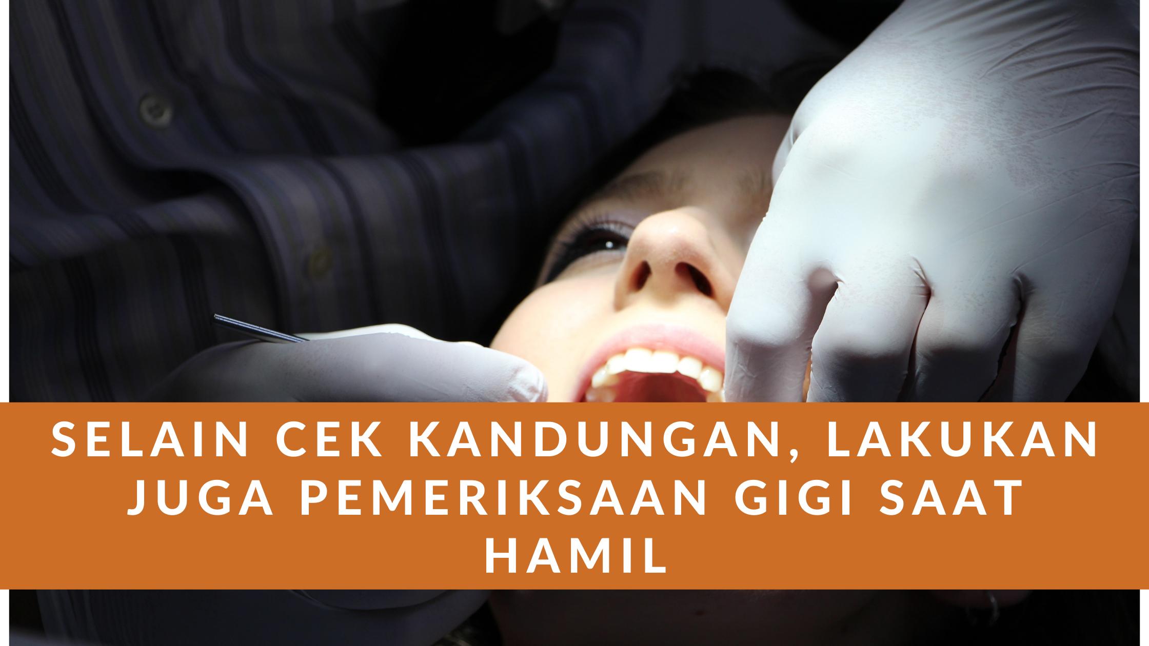 Pemeriksaan Gigi Saat Hamil